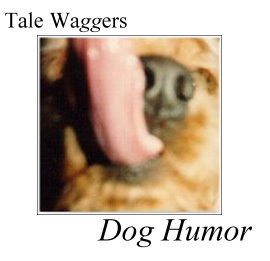 TITLE: Tale Waggers - Dog Humor   GRAPHIC: Close-up of dog tongue coming at ya!
